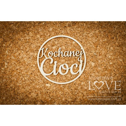 Laser LOVE - cardboard inscription Kochanej Cioci round - Memories