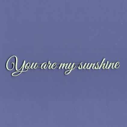 Tekturka - napis - You are my sunshine- Crafty Moly