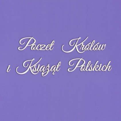 Poczet Królów i Książąt Polskich inscription - laser cut, chipboard - Crafty Moly 1436