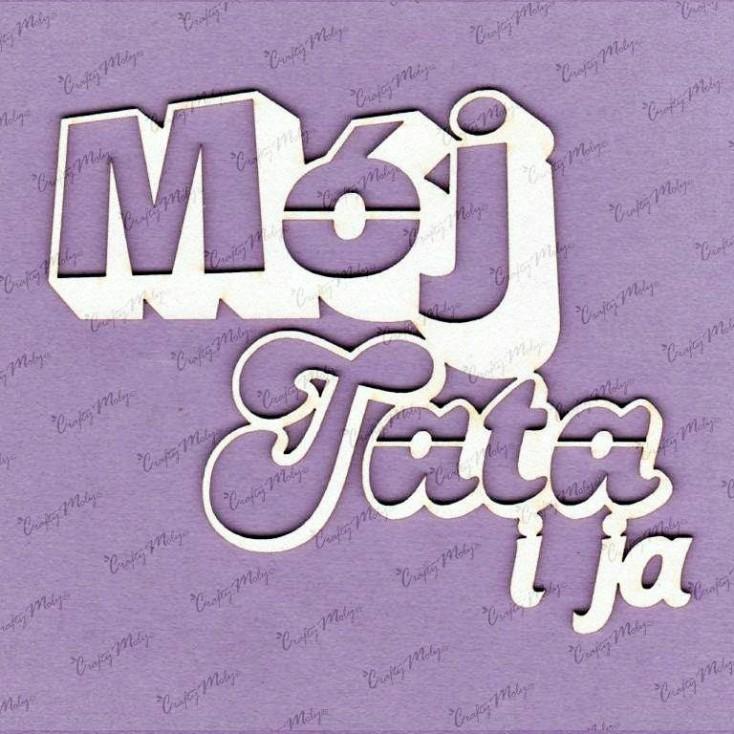 Crafty Moly - Tekturka - napis - Mój Tata i Ja
